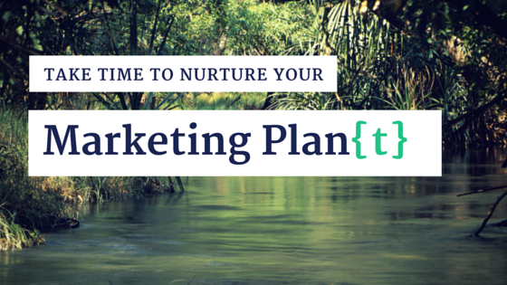 Take Time to Nurture your Marketing Plan{t}